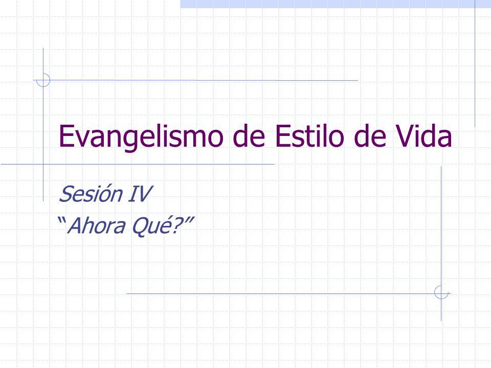 Evangelismo de Estilo de Vida Sesión IV Ahora Qué?