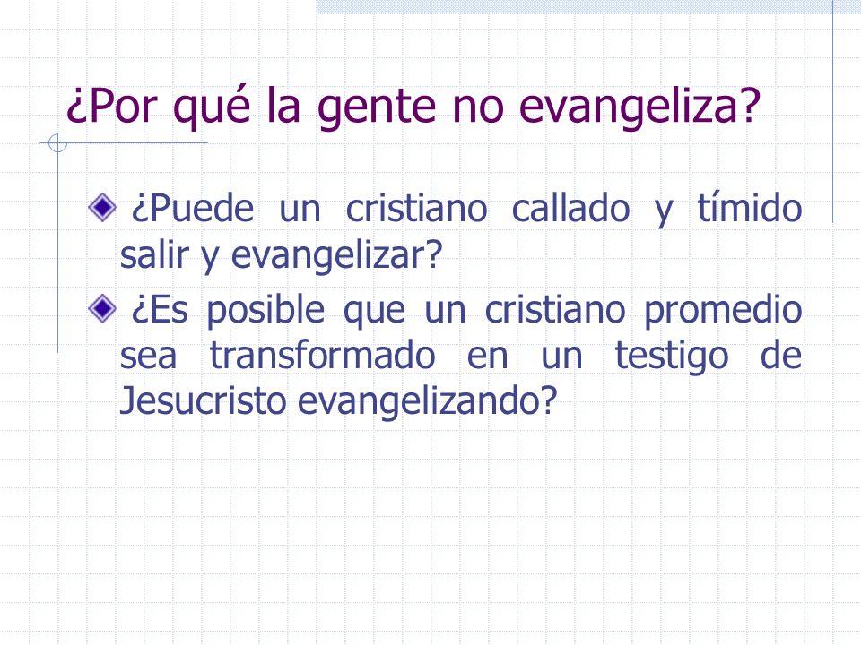 ¿Por qué la gente no evangeliza? ¿Puede un cristiano callado y tímido salir y evangelizar? ¿Es posible que un cristiano promedio sea transformado en u