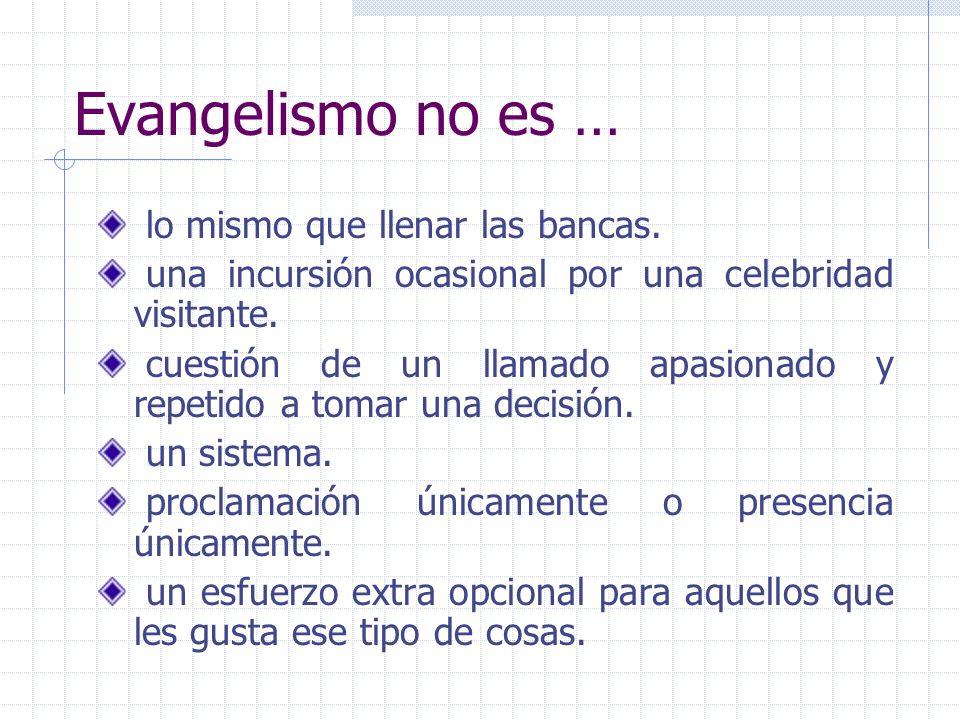 Evangelismo no es … lo mismo que llenar las bancas. una incursión ocasional por una celebridad visitante. cuestión de un llamado apasionado y repetido