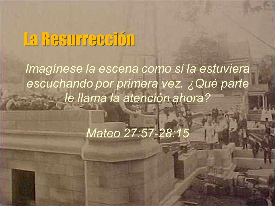 La Resurrección Imagínese la escena como si la estuviera escuchando por primera vez.
