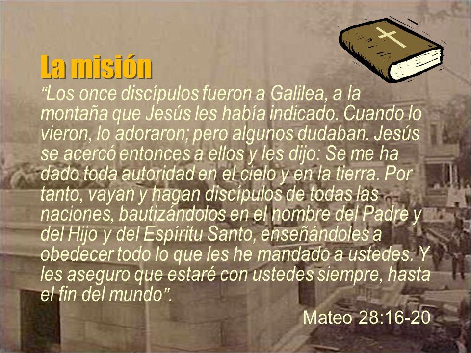 La misión Los once discípulos fueron a Galilea, a la montaña que Jesús les había indicado.