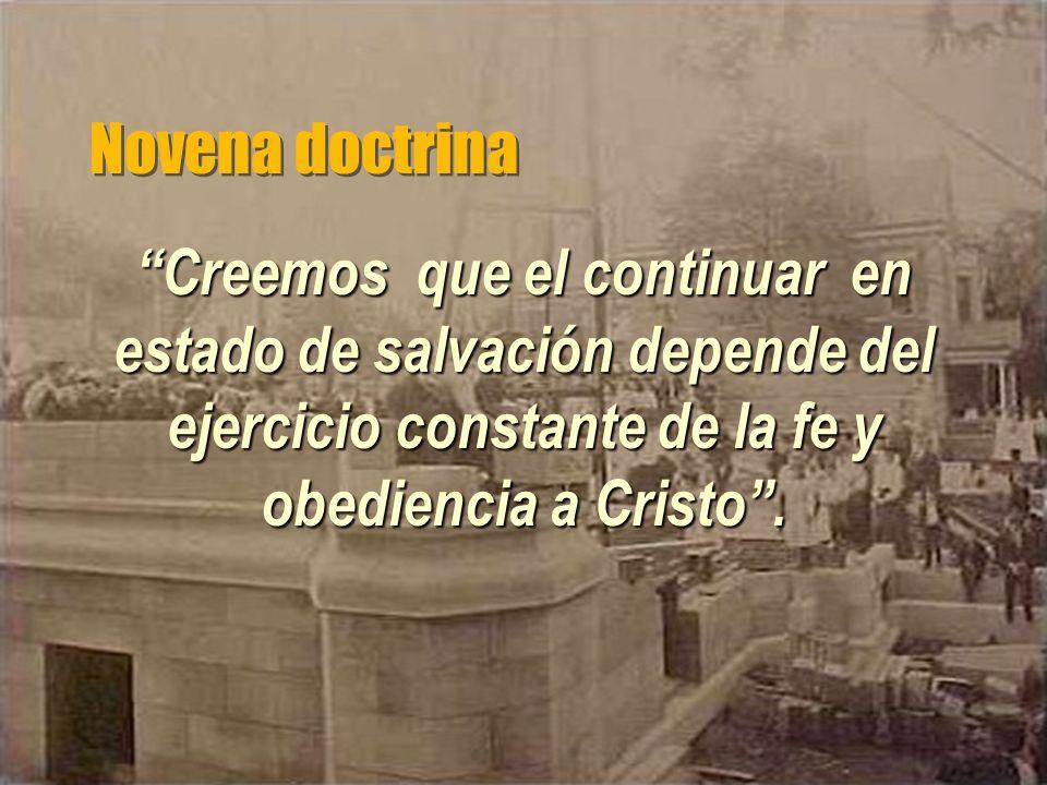 Novena doctrina Creemos que el continuar en estado de salvación depende del ejercicio constante de la fe y obediencia a Cristo.