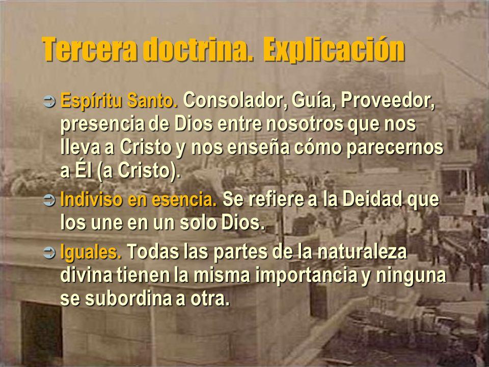 Tercera doctrina. Explicación Espíritu Santo. Consolador, Guía, Proveedor, presencia de Dios entre nosotros que nos lleva a Cristo y nos enseña cómo p
