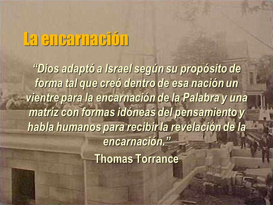 La encarnación Dios adaptó a Israel según su propósito de forma tal que creó dentro de esa nación un vientre para la encarnación de la Palabra y una m