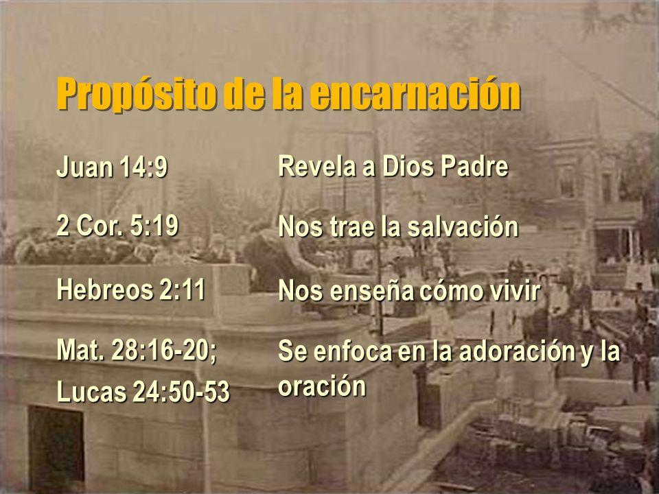 Propósito de la encarnación Revela a Dios Padre Nos trae la salvación Nos enseña cómo vivir Se enfoca en la adoración y la oración 2 Cor. 5:19 Hebreos