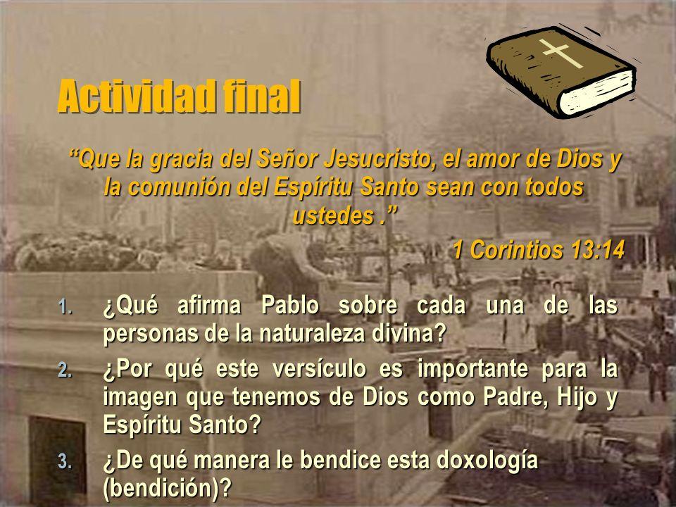 Actividad final 1. ¿Qué afirma Pablo sobre cada una de las personas de la naturaleza divina? 2. ¿Por qué este versículo es importante para la imagen q
