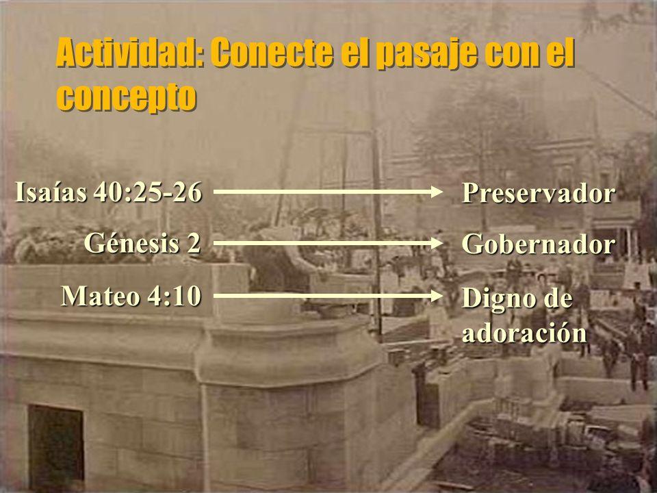 Actividad: Conecte el pasaje con el concepto Digno de adoración Preservador Gobernador Mateo 4:10 Isaías 40:25-26 Génesis 2