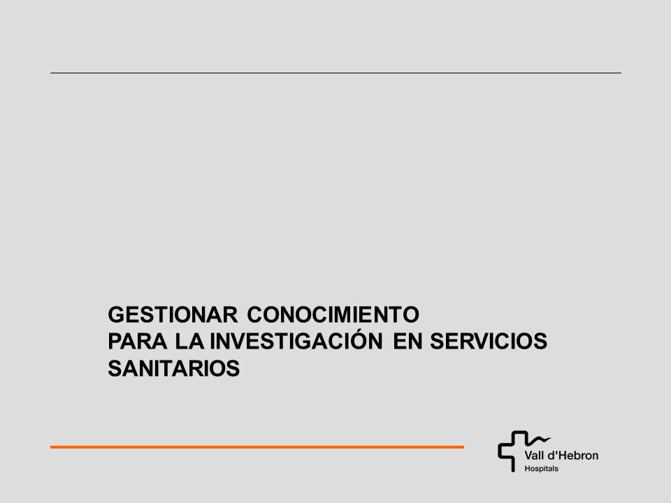 GESTIONAR CONOCIMIENTO PARA LA INVESTIGACIÓN EN SERVICIOS SANITARIOS
