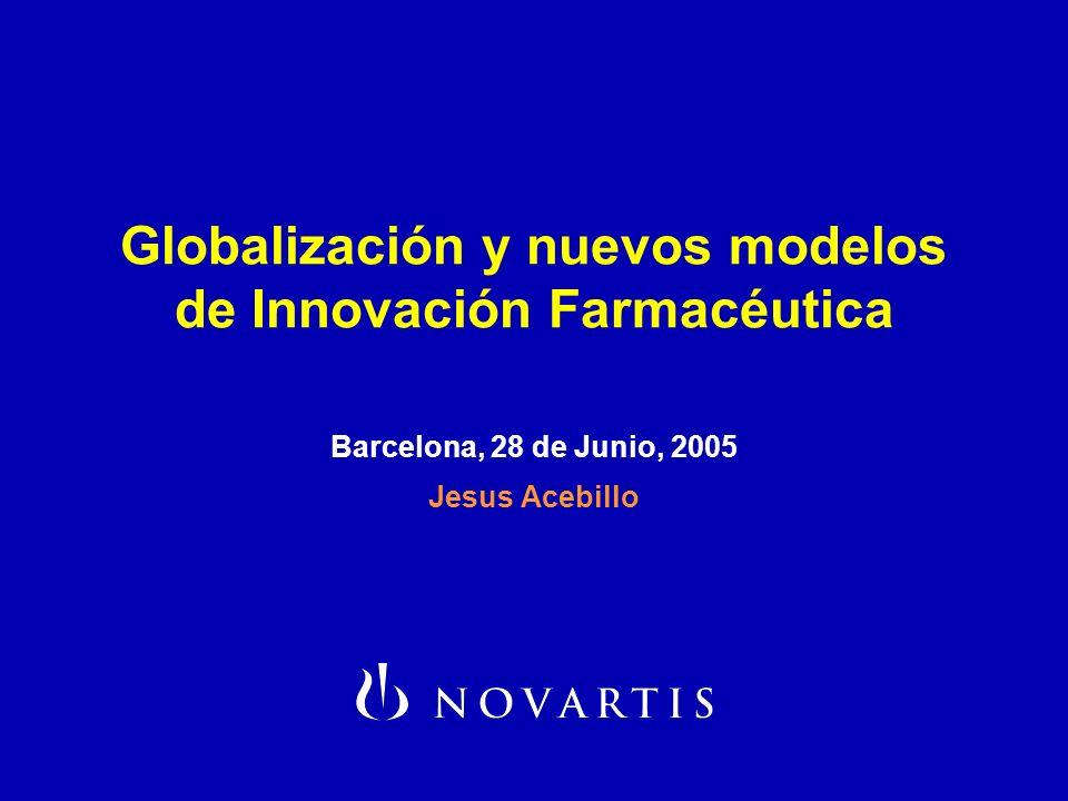 Globalización y nuevos modelos de Innovación Farmacéutica Barcelona, 28 de Junio, 2005 Jesus Acebillo