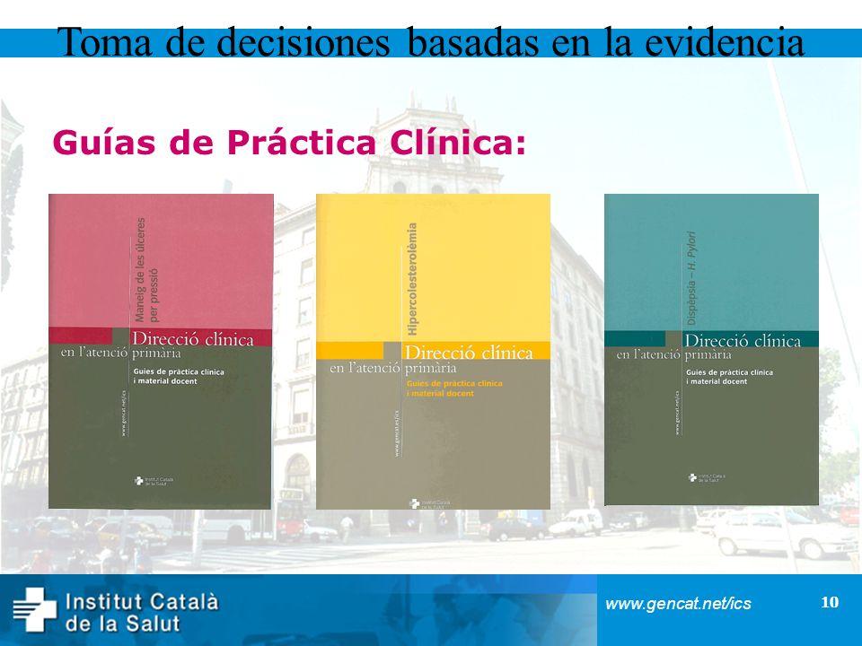10 www.gencat.net/ics Toma de decisiones basadas en la evidencia Guías de Práctica Clínica: