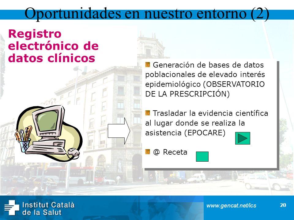 20 www.gencat.net/ics Registro electrónico de datos clínicos Oportunidades en nuestro entorno (2) Generación de bases de datos poblacionales de elevad