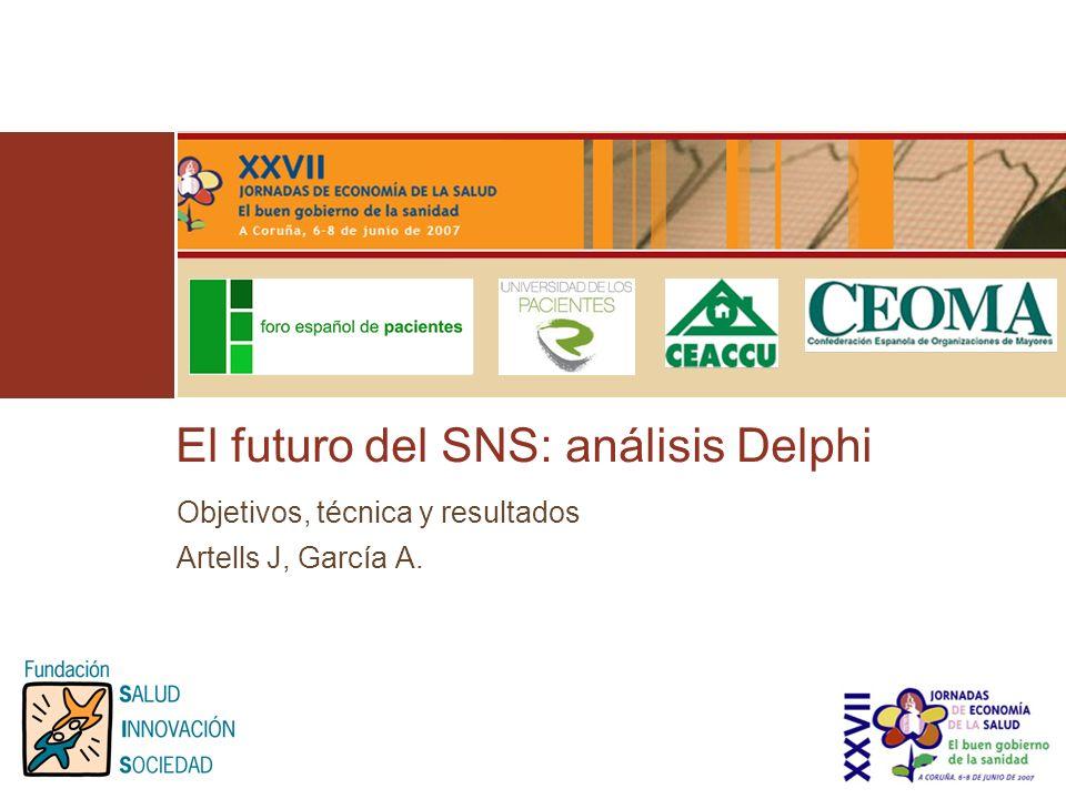 El futuro del SNS: análisis Delphi Objetivos, técnica y resultados Artells J, García A.