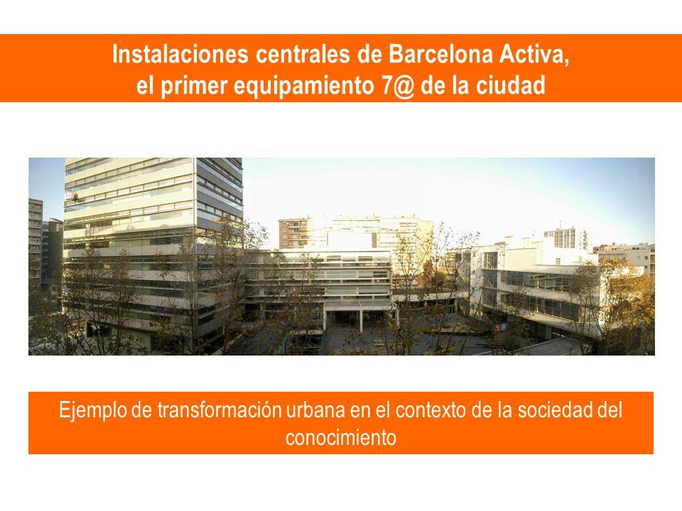 Instalaciones centrales de Barcelona Activa, el primer equipamiento 7@ de la ciudad Ejemplo de transformación urbana en el contexto de la sociedad del