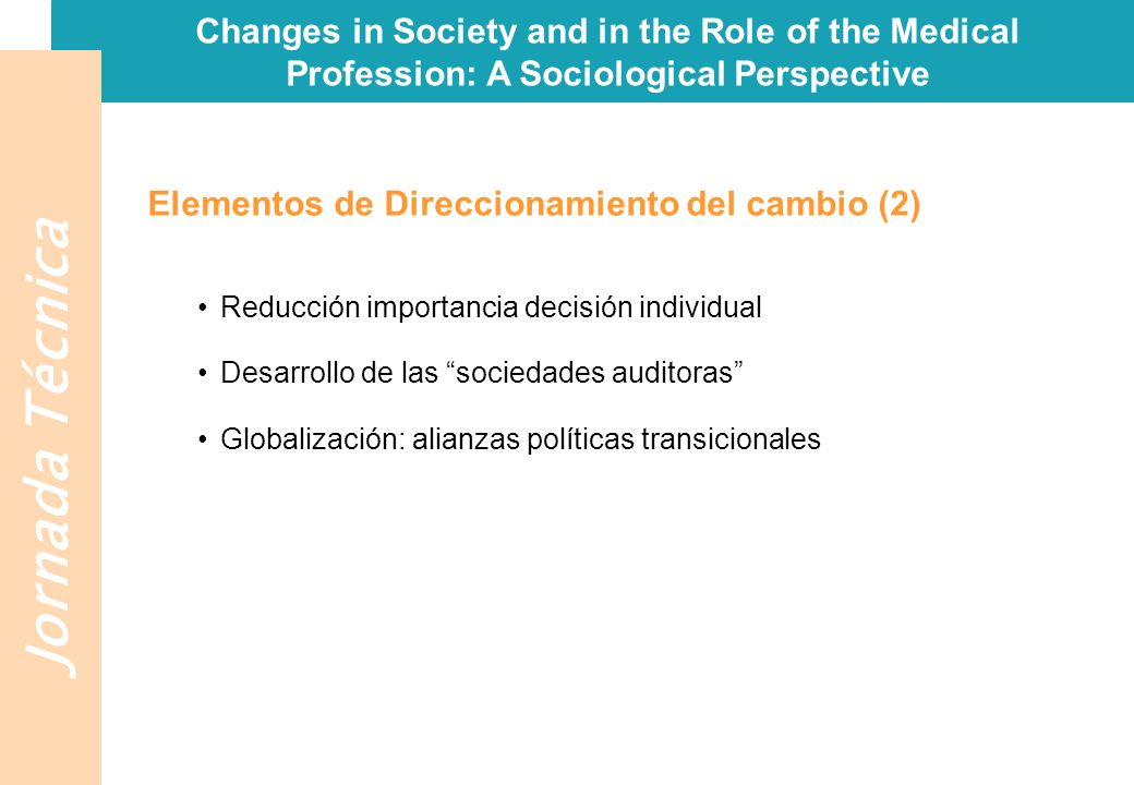 Jornada Técnica Changes in Society and in the Role of the Medical Profession: A Sociological Perspective Elementos de Direccionamiento del cambio (2)