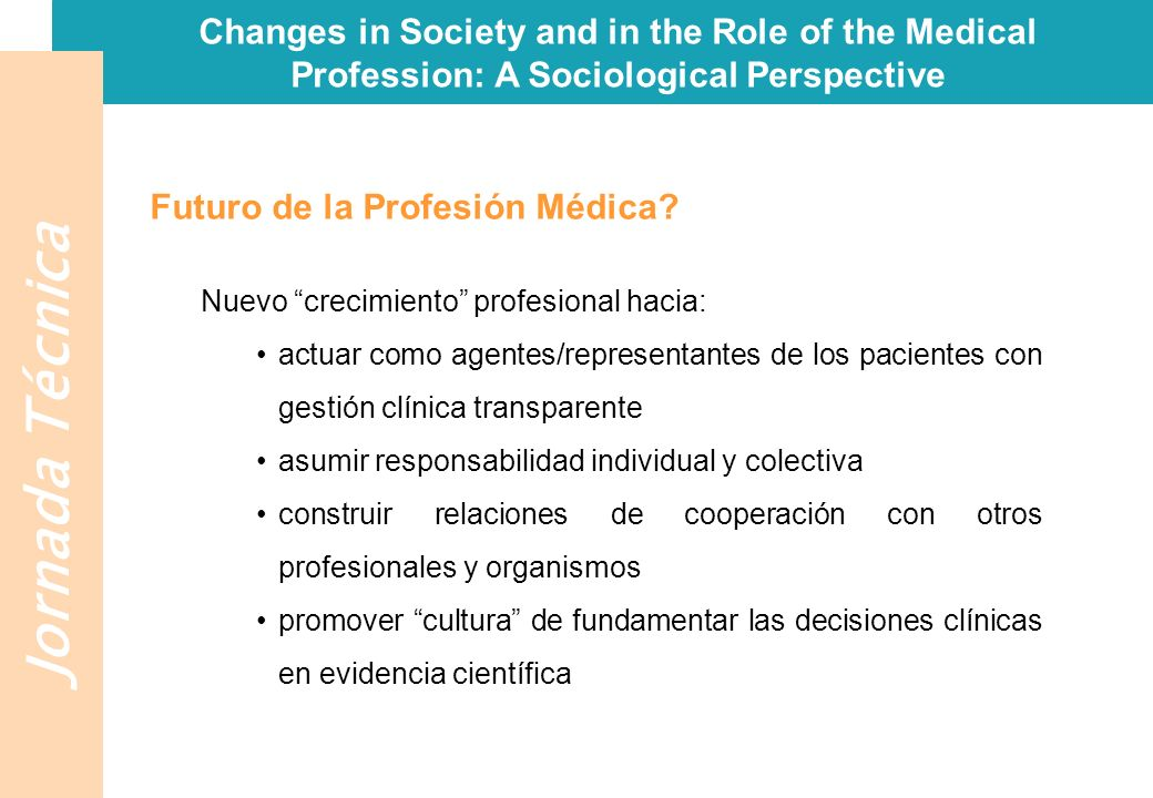 Jornada Técnica Changes in Society and in the Role of the Medical Profession: A Sociological Perspective Futuro de la Profesión Médica.