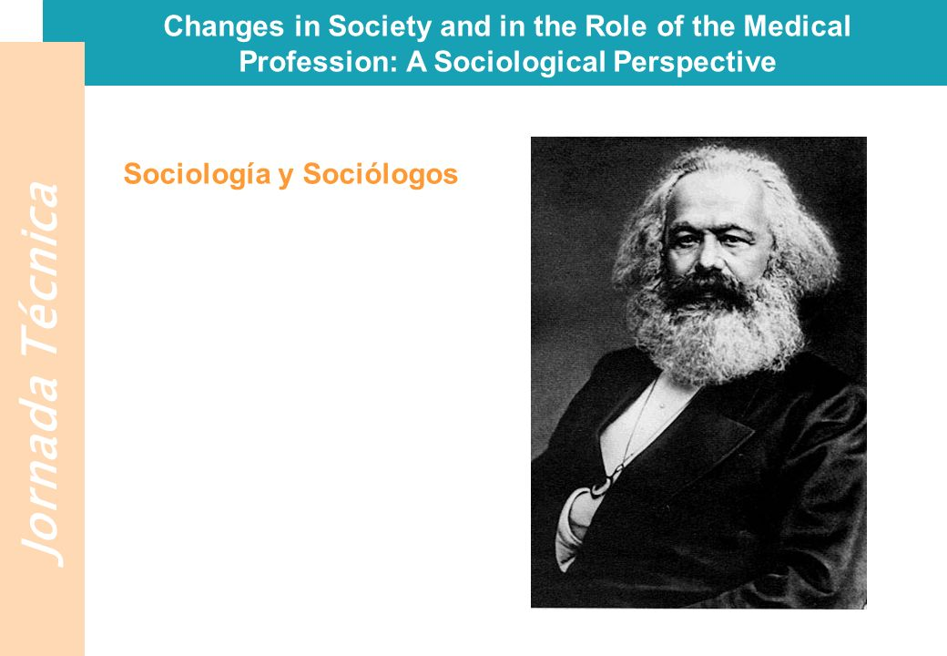 Jornada Técnica Changes in Society and in the Role of the Medical Profession: A Sociological Perspective Sociología y Sociólogos