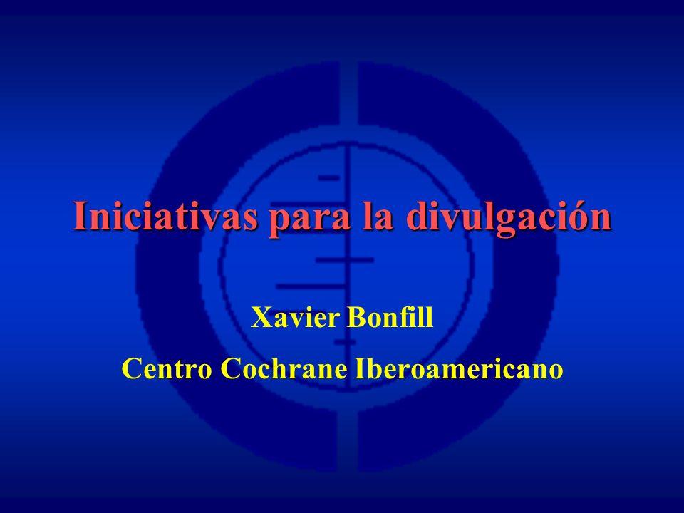 Xavier Bonfill Centro Cochrane Iberoamericano Iniciativas para la divulgación