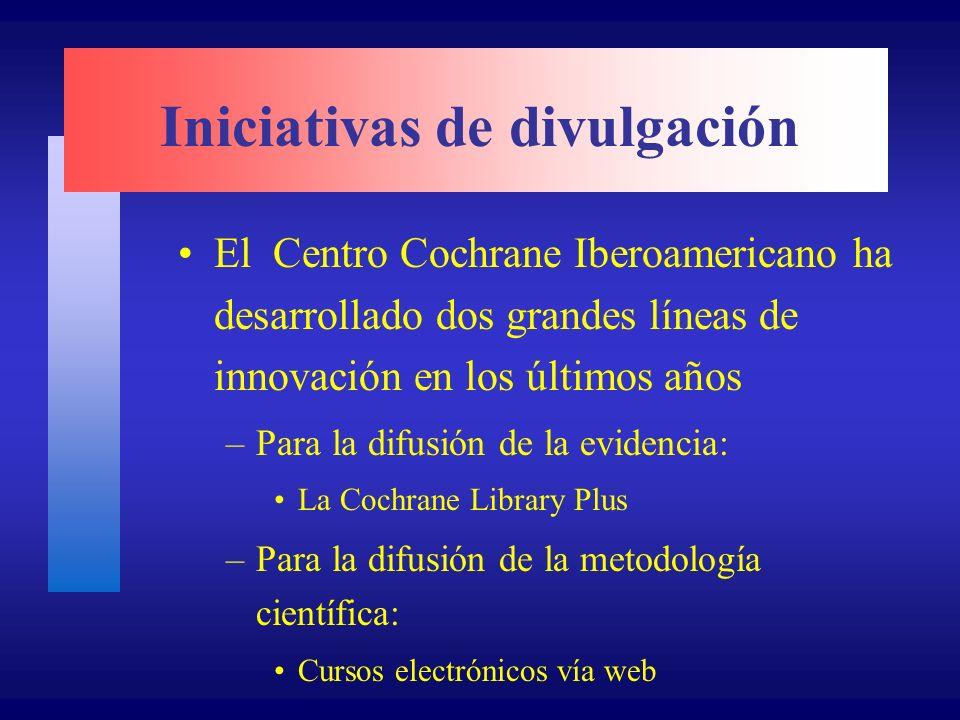 Iniciativas de divulgación El Centro Cochrane Iberoamericano ha desarrollado dos grandes líneas de innovación en los últimos años –Para la difusión de la evidencia: La Cochrane Library Plus –Para la difusión de la metodología científica: Cursos electrónicos vía web