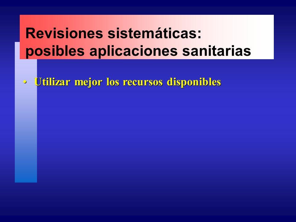 Revisiones sistemáticas: posibles aplicaciones sanitarias Utilizar mejor los recursos disponibles