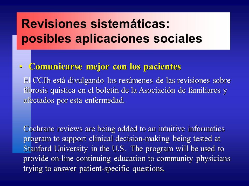 Revisiones sistemáticas: posibles aplicaciones sociales Comunicarse mejor con los pacientes El CCIb está divulgando los resúmenes de las revisiones sobre fibrosis quística en el boletín de la Asociación de familiares y afectados por esta enfermedad.
