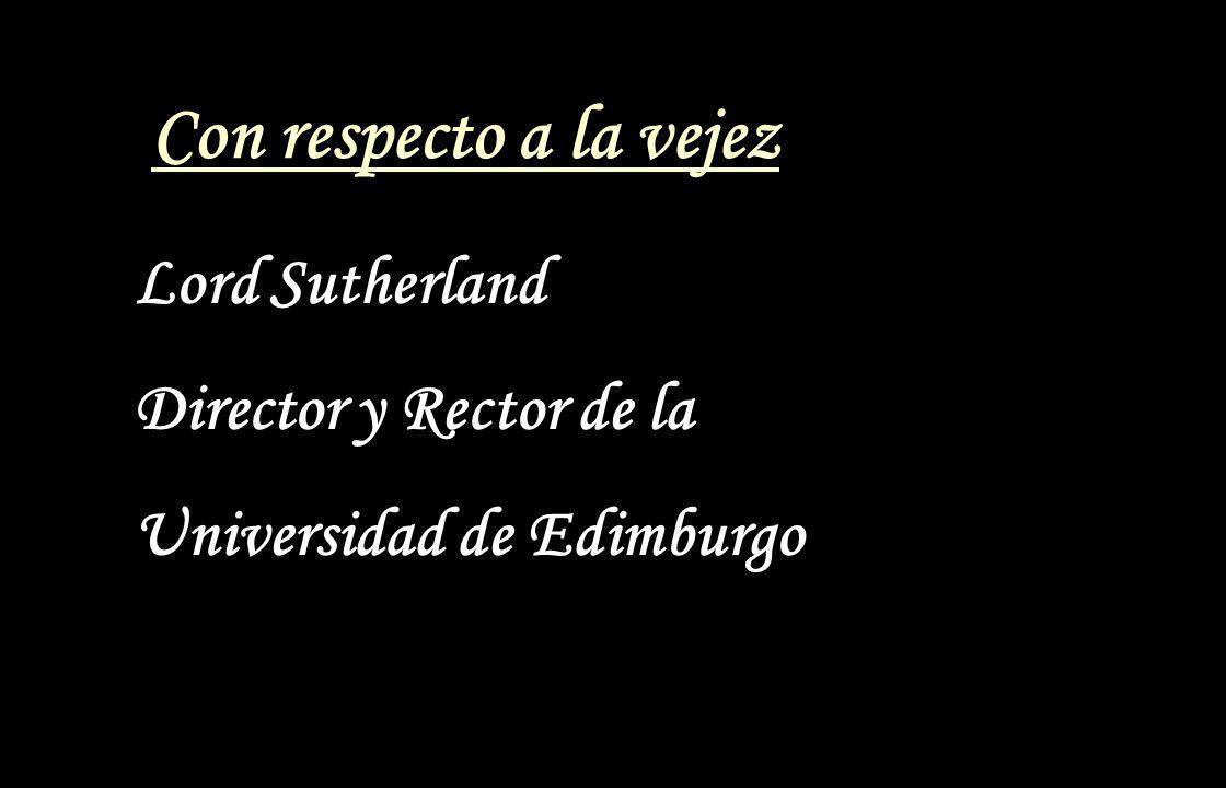 Con respecto a la vejez Lord Sutherland Director y Rector de la Universidad de Edimburgo