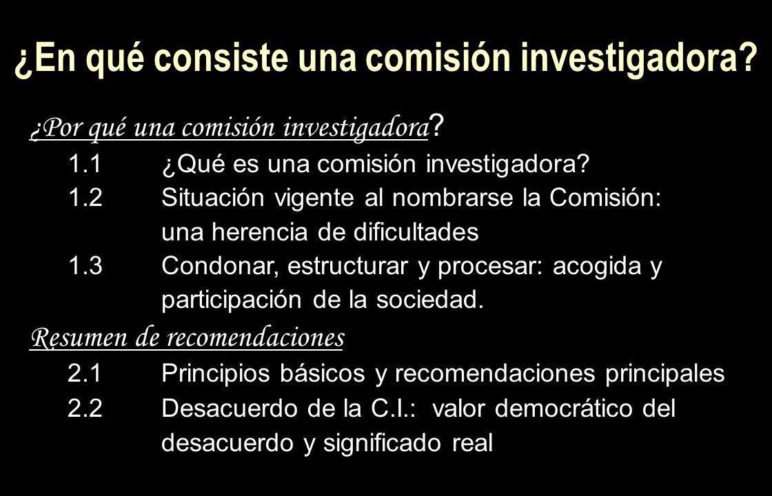 ¿En qué consiste una comisión investigadora? ¿Por qué una comisión investigadora ? 1.1¿Qué es una comisión investigadora? 1.2Situación vigente al nomb
