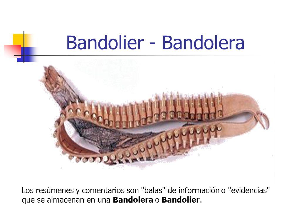 Bandolier - Bandolera Los resúmenes y comentarios son balas de información o evidencias que se almacenan en una Bandolera o Bandolier.
