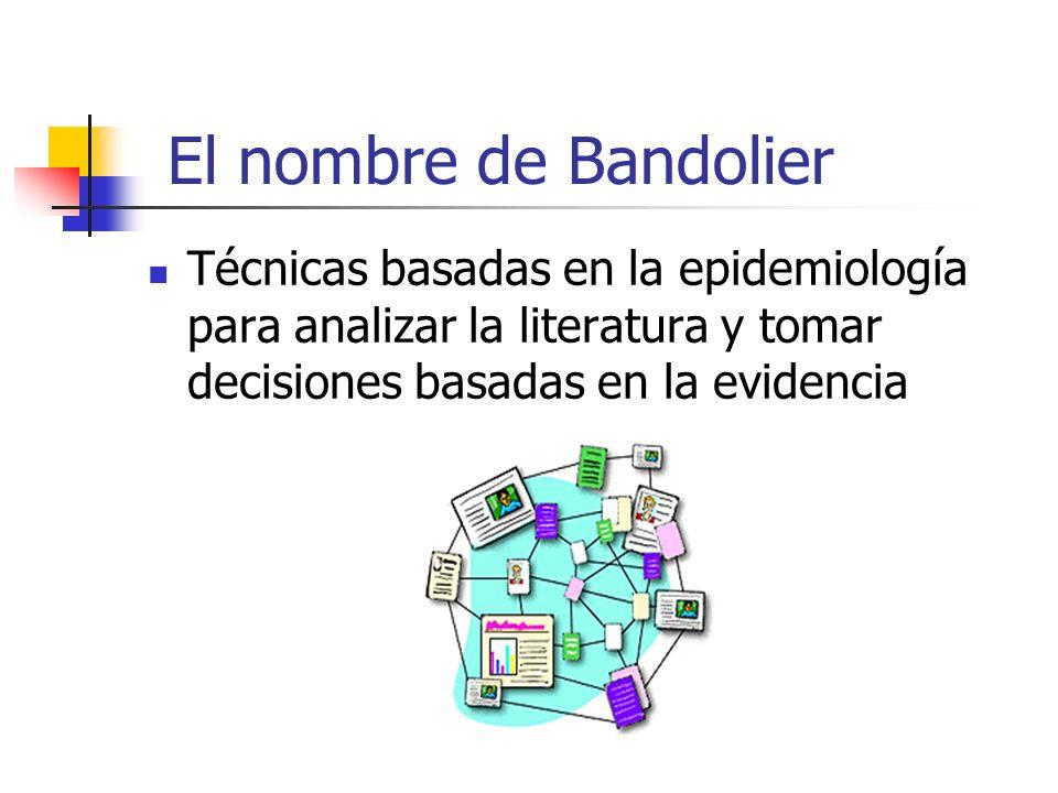 El nombre de Bandolier Técnicas basadas en la epidemiología para analizar la literatura y tomar decisiones basadas en la evidencia