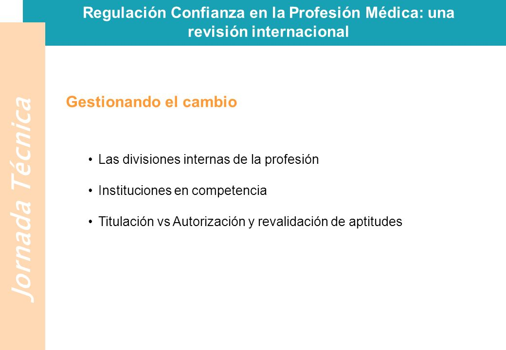 Jornada Técnica Regulación Confianza en la Profesión Médica: una revisión internacional Criterios políticos para una solución sostenible (Externos) Credibilidad Discurso compartido/unitario Requisitos de la rendición (pública) de cuentas