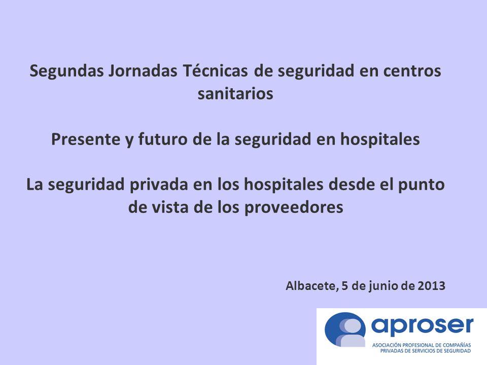 Segundas Jornadas Técnicas de seguridad en centros sanitarios Presente y futuro de la seguridad en hospitales La seguridad privada en los hospitales d