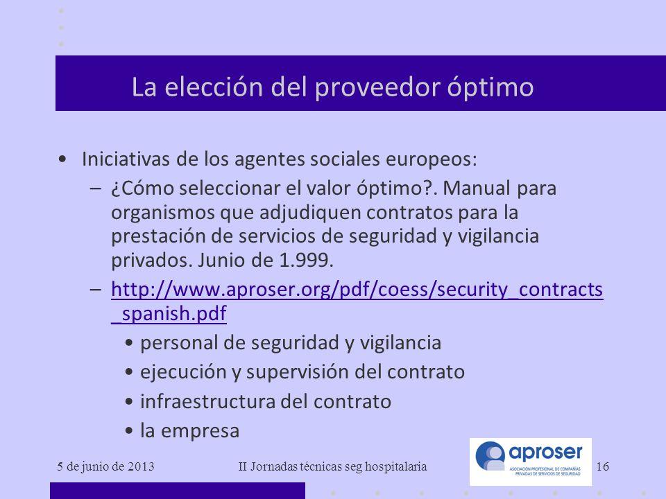 5 de junio de 2013II Jornadas técnicas seg hospitalaria16 La elección del proveedor óptimo Iniciativas de los agentes sociales europeos: –¿Cómo selecc