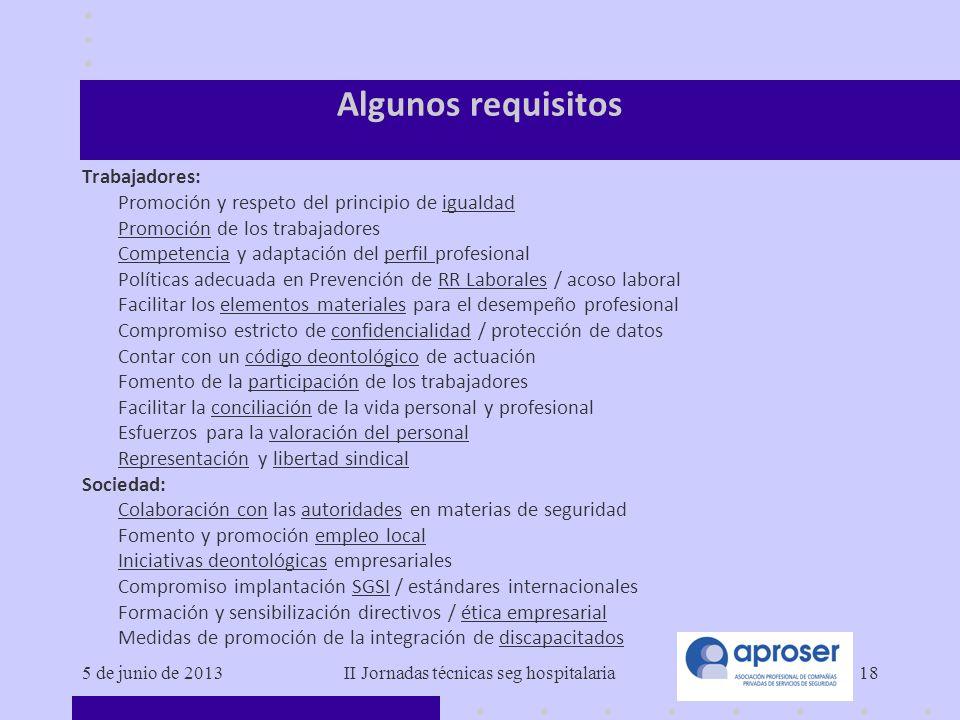 5 de junio de 2013II Jornadas técnicas seg hospitalaria18 Algunos requisitos Trabajadores: Promoción y respeto del principio de igualdad Promoción de