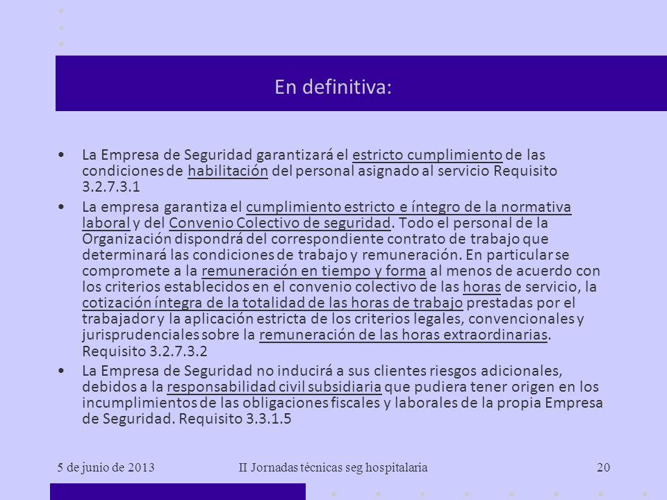 5 de junio de 2013II Jornadas técnicas seg hospitalaria20 En definitiva: La Empresa de Seguridad garantizará el estricto cumplimiento de las condicion