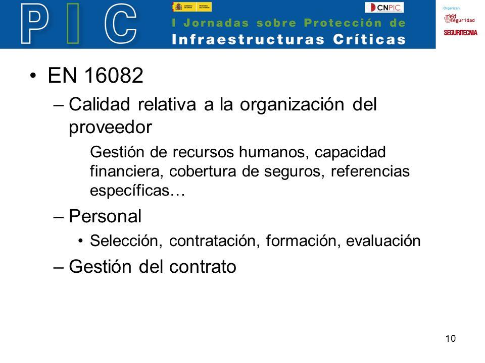10 EN 16082 –Calidad relativa a la organización del proveedor Gestión de recursos humanos, capacidad financiera, cobertura de seguros, referencias específicas… –Personal Selección, contratación, formación, evaluación –Gestión del contrato