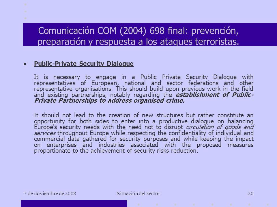 7 de noviembre de 2008Situación del sector20 Comunicación COM (2004) 698 final: prevención, preparación y respuesta a los ataques terroristas.