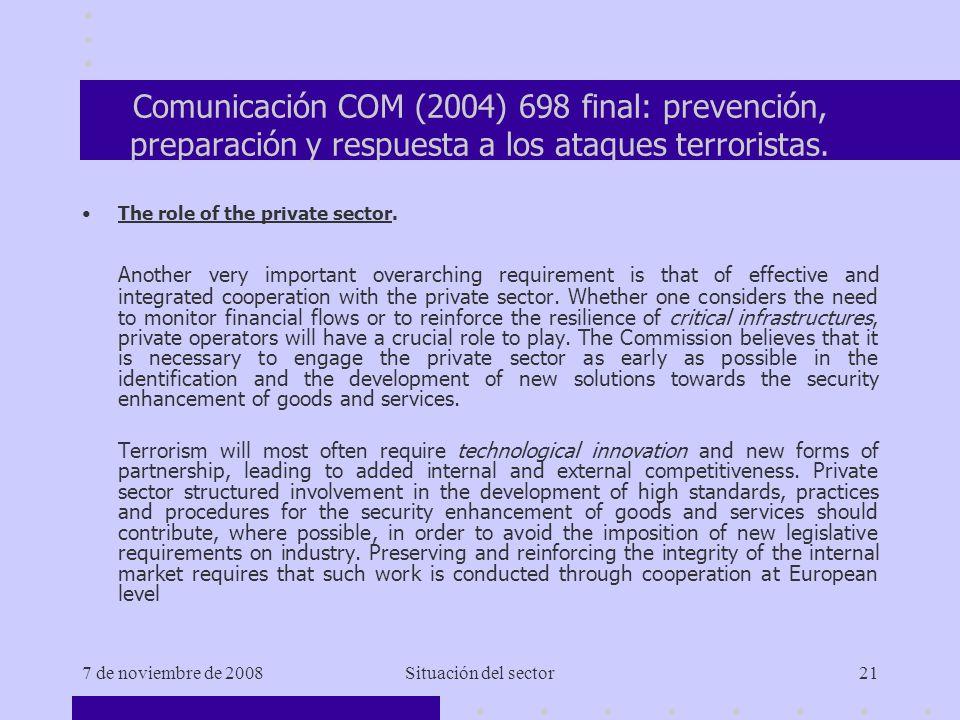 7 de noviembre de 2008Situación del sector21 Comunicación COM (2004) 698 final: prevención, preparación y respuesta a los ataques terroristas.