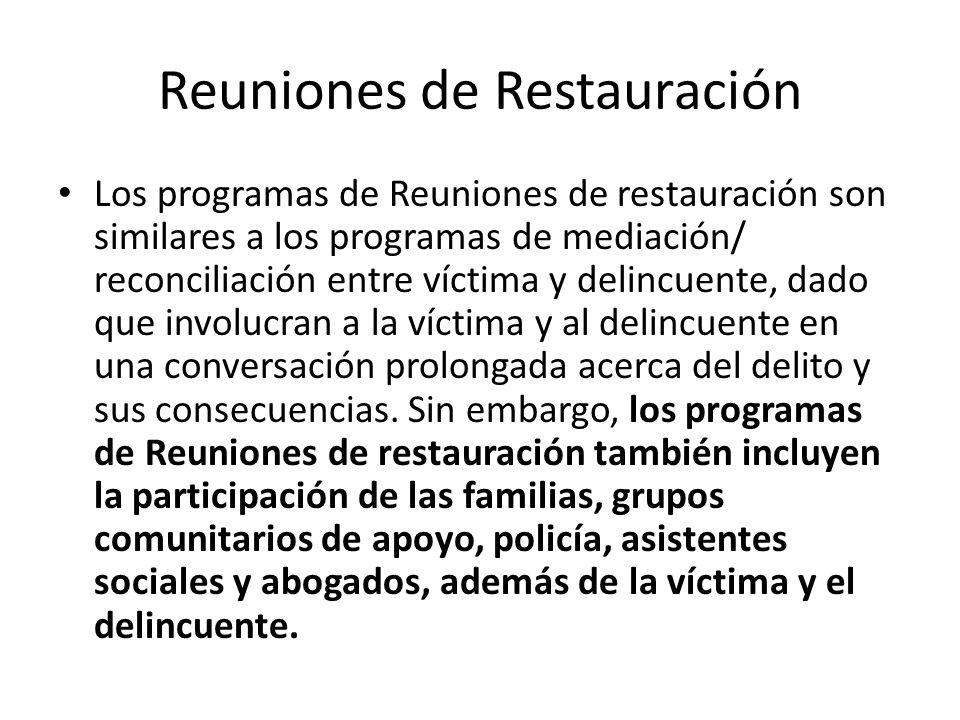 Reuniones de Restauración Los programas de Reuniones de restauración son similares a los programas de mediación/ reconciliación entre víctima y delinc