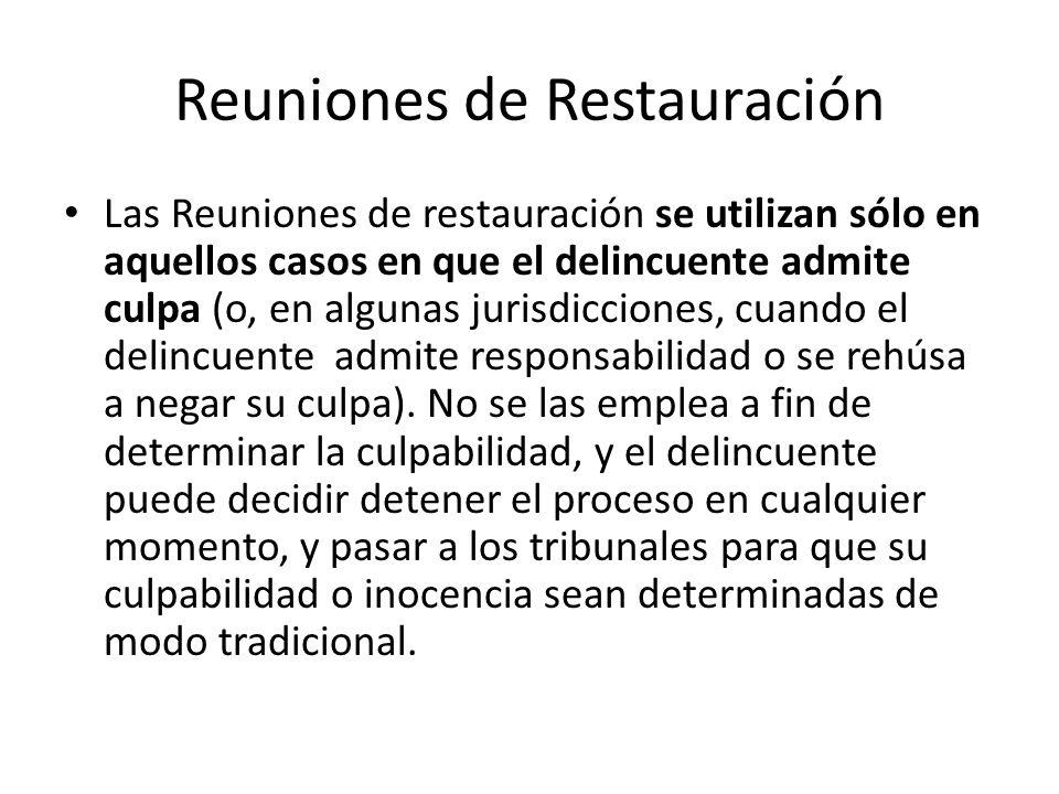 Reuniones de Restauración Las Reuniones de restauración se utilizan sólo en aquellos casos en que el delincuente admite culpa (o, en algunas jurisdicc