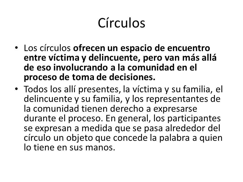 Círculos Los círculos ofrecen un espacio de encuentro entre víctima y delincuente, pero van más allá de eso involucrando a la comunidad en el proceso