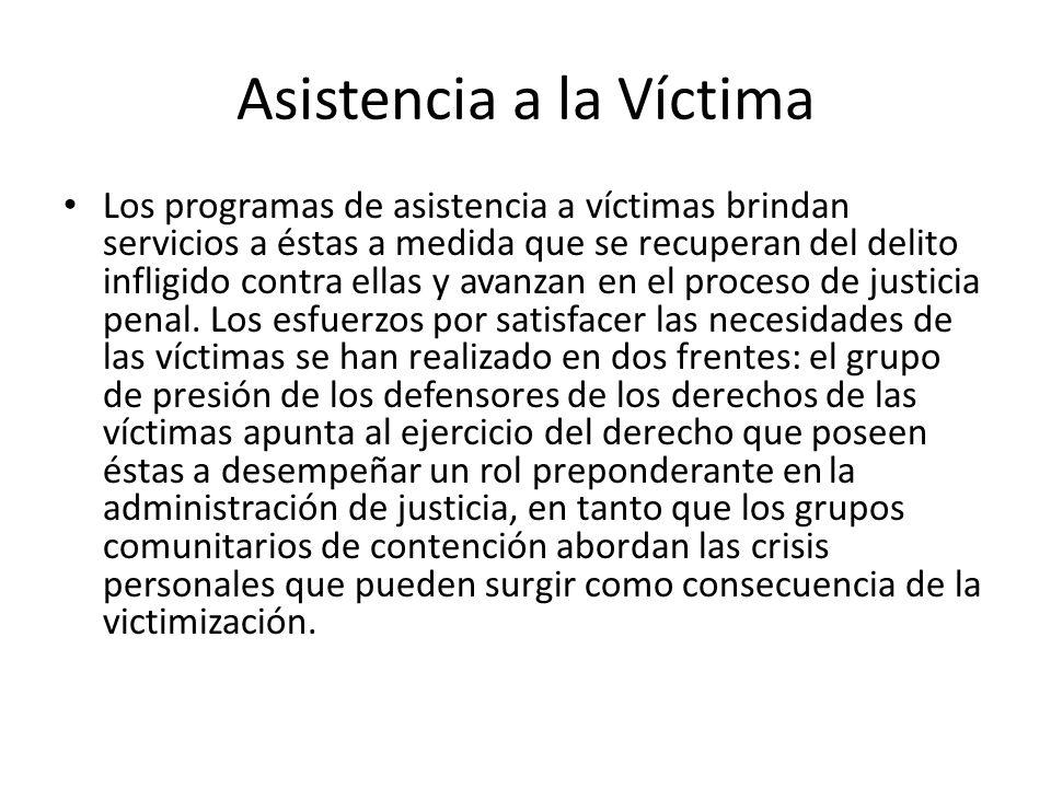 Asistencia a la Víctima Los programas de asistencia a víctimas brindan servicios a éstas a medida que se recuperan del delito infligido contra ellas y