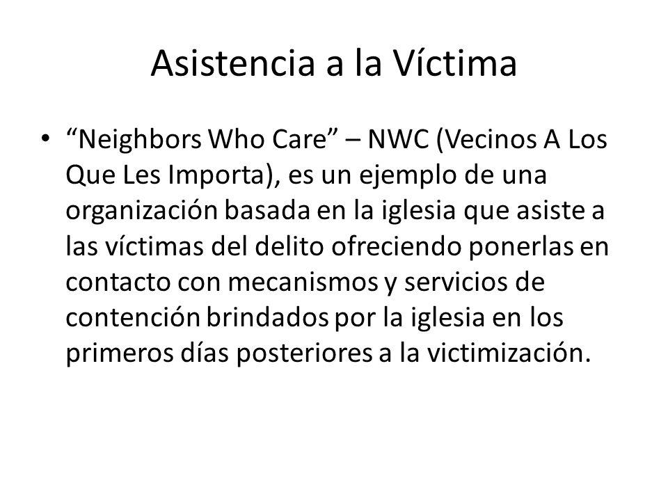 Asistencia a la Víctima Neighbors Who Care – NWC (Vecinos A Los Que Les Importa), es un ejemplo de una organización basada en la iglesia que asiste a