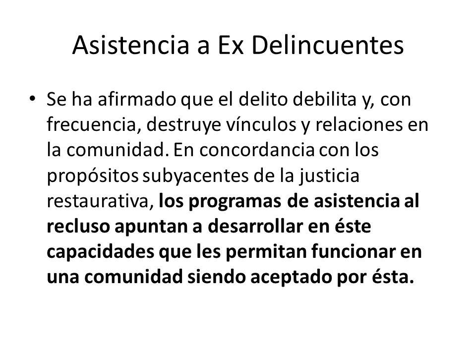 Asistencia a Ex Delincuentes Se ha afirmado que el delito debilita y, con frecuencia, destruye vínculos y relaciones en la comunidad. En concordancia