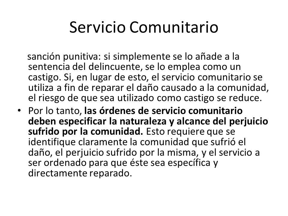 Servicio Comunitario sanción punitiva: si simplemente se lo añade a la sentencia del delincuente, se lo emplea como un castigo. Si, en lugar de esto,