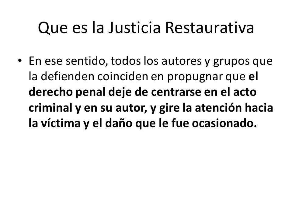Que es la Justicia Restaurativa En ese sentido, todos los autores y grupos que la defienden coinciden en propugnar que el derecho penal deje de centra