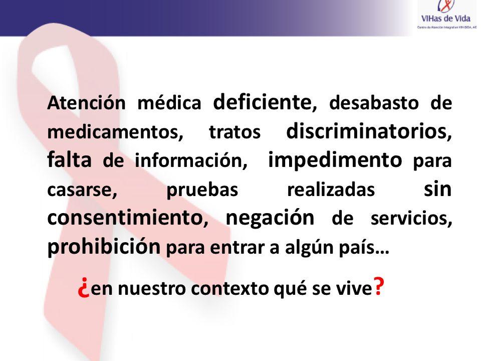 Atención médica deficiente, desabasto de medicamentos, tratos discriminatorios, falta de información, impedimento para casarse, pruebas realizadas sin
