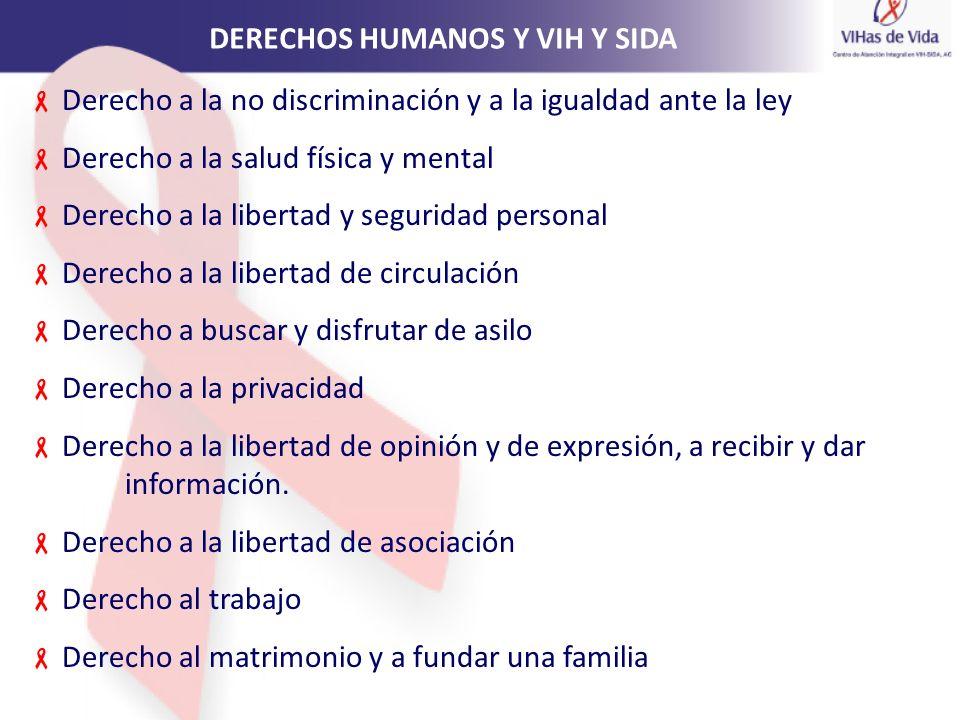 DERECHOS HUMANOS Y VIH Y SIDA Derecho a la no discriminación y a la igualdad ante la ley Derecho a la salud física y mental Derecho a la libertad y se