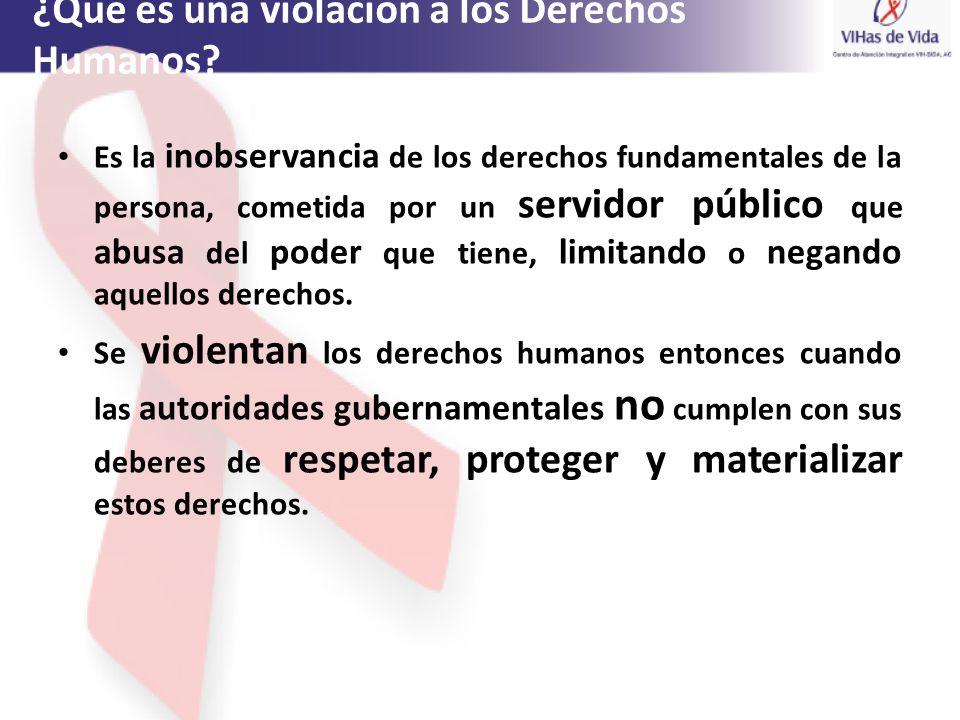 ¿Qué es una violación a los Derechos Humanos? Es la inobservancia de los derechos fundamentales de la persona, cometida por un servidor público que ab