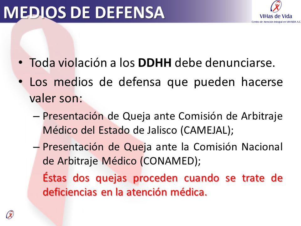 MEDIOS DE DEFENSA Toda violación a los DDHH debe denunciarse. Los medios de defensa que pueden hacerse valer son: – Presentación de Queja ante Comisió