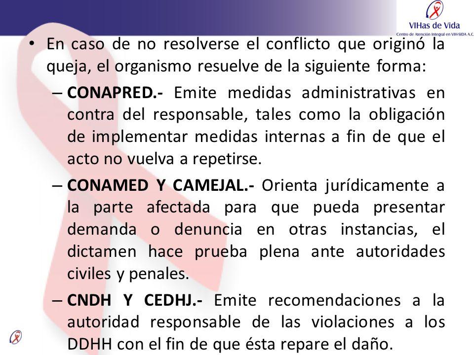 En caso de no resolverse el conflicto que originó la queja, el organismo resuelve de la siguiente forma: – CONAPRED.- Emite medidas administrativas en
