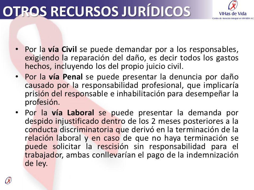 OTROS RECURSOS JURÍDICOS Por la vía Civil se puede demandar por a los responsables, exigiendo la reparación del daño, es decir todos los gastos hechos